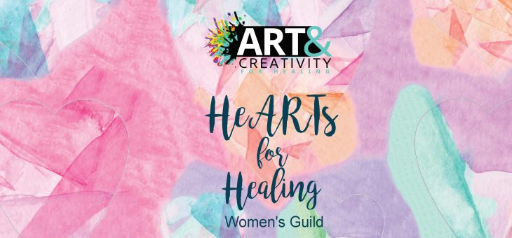 Get Creative and Give Back – Join the HeARTs for Healing Women's Guild